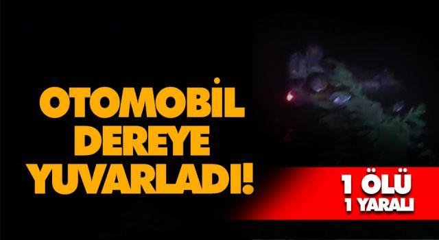OTOMOBİL DEREYE YUVARLADI! 1 ÖLÜ 1 YARALI