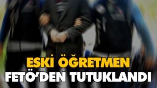 ESKİ ÖĞRETMEN FETÖ'DEN TUTUKLANDI