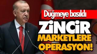 ZİNCİR MARKETLERE OPERASYON!